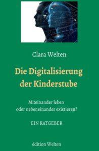 Die Digitalisierung der Kinderstube – miteinander leben oder nebeneinander existieren? Ein Ratgeber
